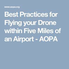 Best Practices for Flying your Drone within Five Miles of an Airport - AOPA