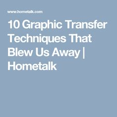 10 Graphic Transfer Techniques That Blew Us Away | Hometalk