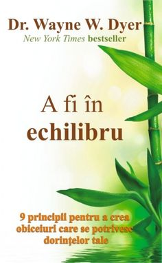 A fi în echilibru :. Wayne W. Good Books, Amazing Books, New York Times, Parenting, Spirit, Learning, Words, Life, Folklore