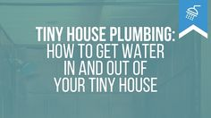 Tiny house plumbing is something lots of tiny house builders worry about. What is the best way to get water both into and out of your tiny house?