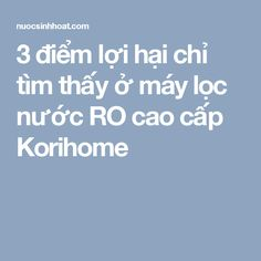 3 điểm lợi hại chỉ tìm thấy ở máy lọc nước RO cao cấp Korihome
