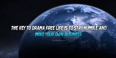 The Key to drama free life is to stay humble and mind your own business Mind Your Own Business Quotes, Minding Your Own Business, Drama Free, Stay Humble, Business Photos, Photo Quotes, Mindfulness, Key, Life