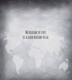 Travel Quote - No reason to stay, is a good reason to go.