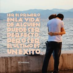 """""""Ser el primero en la #Vida de alguien puede ser perfecto, pero ser el último es un #Exito"""". @candidman #Frases #Amor"""