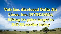 Vetr Inc. disclosed Delta Air Lines, Inc. (NYSE:DAL), hiking its price target to $47.62 earlier today - http://www.facebook.com/1604908233109834/posts/1796144187319570