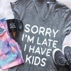 Funny Mom Tee / Sorry I'm Late I Have Kids /