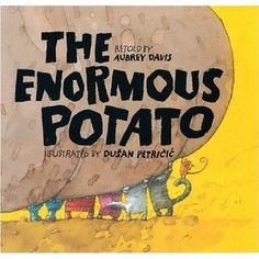 """The Enormous Potato--just another cute version of the """"turnip"""" story.  Children love the repetition and they love chanting, """"they pulled and they pulled and they pulled..."""""""