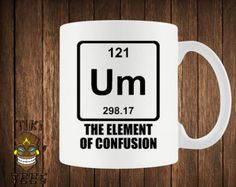 Funny Science Coffee Mug Chemistry Custom Mugs UM Element Of Confusion Cup Geek Nerd Joke Periodic Table Of Elements University College - Science Shirts - Ideas of Science Shirts - When you're confused. Funny Coffee Mugs, Coffee Humor, Funny Mugs, Coffee Cafe, Coffee Pics, Funny Gifts, Science Puns, Chemistry Jokes, Science Geek
