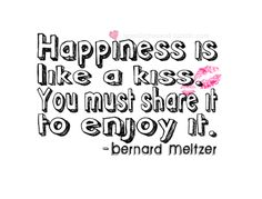Happiness is like a kiss quotes girly cute kiss lips life happiness enjoy Good Happy Quotes, Life Quotes Love, Cute Quotes, Great Quotes, Quotes To Live By, Inspirational Quotes, Funny Sayings, Best Quotes Images, Kissing Quotes