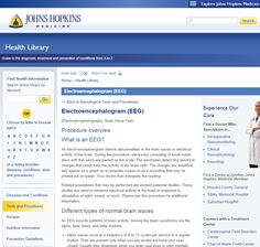 http://www.hopkinsmedicine.org/healthlibrary/test_procedures/neurological/electroencephalogram_eeg_92,P07655/ --- Johns Hopkins info on medical use of EEG