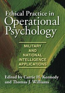 Ethical Practice in Operational Psychology: Military and National Intelligence Applications by Carrie H. Kennedy. $31.38. Edition - 1. Publisher: American Psychological Association (APA); 1 edition (August 15, 2010). 200 pages. Publication: August 15, 2010. Author: Carrie H. Kennedy