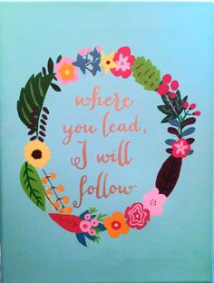 """Where you lead, I will follow"" Gilmore Girls quote flower canvas"