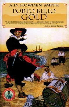 """Porto Bello Gold (Classics of Naval Fiction) by A. D. Howden Smith. $7.99. 302 pages. Publisher: McBooks Press (April 1, 1999). This thrilling """"prequel"""" to Robert Louis Stevenson's classic pirate tale imagines how Captain Flint and Murray sacked the Spanish galleon and buried their ill-gotten treasure on the Dead Man's Chest and on Treasure Island                            Show more                               Show less"""