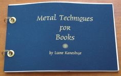 Metal Techniques for Books by Liane Kaneshige