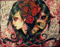 Get busy living or get busy dying.. Lady skull art..