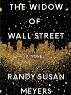 The Widow of Wall Street by Randy Susan Meyers. I loved this book! Chloe is intelligent, smart, ethical and giving. The relationship between her and Jake makes you swoon, makes you sickly nauseated and back again. Slow at first, but picks up as the characters develop.   #thewidowofwallstreet #widowofwallstreet #marriage #husband #wife #choices #divorce #lovestory #children #wallstreet #finance #money #rich
