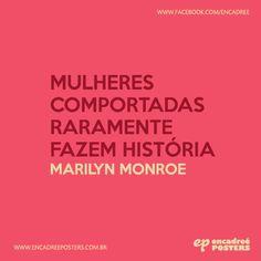 Mulheres comportadas raramente fazem história. Marilyn Monroe  http://www.encadreeposters.com.br/