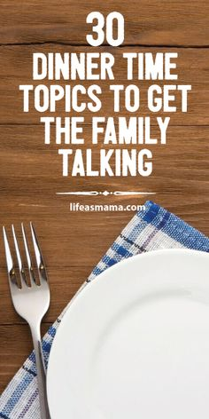30 Dinner Time Topics To Get The Family Talking