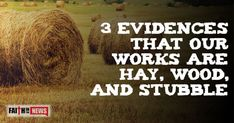 3 Evidences That Our Works Are Hay, Wood, And Stubble - Faith in the News Inspirational Articles, Burns, Amen, It Works, Encouragement, Bible, Study, Faith, News