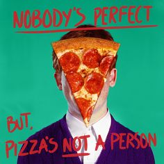 Nobody's perfect, but pizza's not a person. Pizza Meme, Nobodys Perfect, Pizza Delivery, Favourite Pizza, Storms, Witch, Design Ideas, Life, Pizza