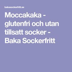Moccakaka - glutenfri och utan tillsatt socker - Baka Sockerfritt