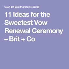 11 Ideas for the Sweetest Vow Renewal Ceremony – Brit + Co