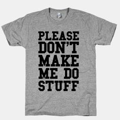 Please Don't Make me do Stuff | HUMAN | T-Shirts, Tanks, Sweatshirts and Hoodies