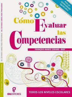 CÓMO EVALUAR LAS COMPETENCIAS:   En todos los niveles escolares.   1 Libro. Autor: Francois-Marie Gerard . Bief. Editor: Gil Editor.  ...