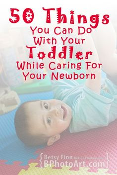 50 Things You Can Do With Your Toddler While Caring For Your Newborn