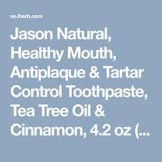 Jason Natural, Healthy Mouth, Tartar Control Paste, Tea Tree Oil & Cinnamon, oz g) Tea Tree Oil Uses, Aloe Vera Gel, Cinnamon, Natural, Healthy, Health, Nature, Au Natural