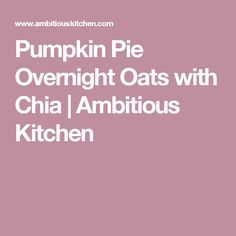 Pumpkin Pie Overnight Oats with Chia   Ambitious Kitchen