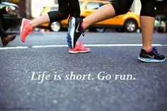 Life is short. Go run.