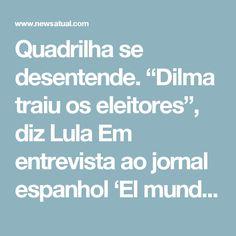 """Quadrilha se desentende. """"Dilma traiu os eleitores"""", diz Lula         Em entrevista ao jornal espanhol 'El mundo', Lula afirmou que Dilma 'traiu seu eleitorado' quando promoveu o ajuste fiscal, já que sua promessa durante as eleições de 2014 era de manter as despesas sem alteração. Mas este não foi o principal da erro da ex-presidente, segundo o companheiro. Pior que isso, foi a política de desoneração às empresas. E tem mais, ele disse 'ter certeza' de que Dilma pensa que ele, o Lula…"""