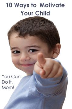 10 Ways to Motivate Your Child   http://imom.com/parenting/tweens/relationships/child/10-ways-to-motivate-your-child/