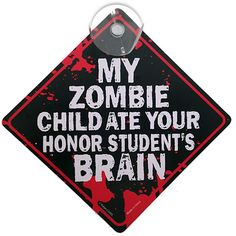 Poking fun at the brag wagon, our My Zombie Child Car Window Sign is sure to earn you some street cred with the kids and friends!
