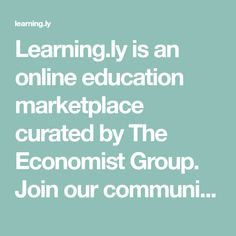 Learning.ly is an online education marketplace curated by The Economist Group. Join our community of world-class experts and professionals. Empower your career
