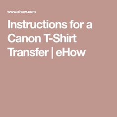 Instructions for a Canon T-Shirt Transfer | eHow