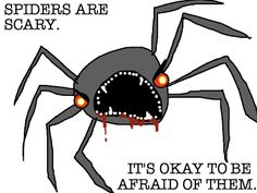 """""""When I was younger, my mom would say 'Sweetie, don't be afraid. You are way bigger than a spider.' Well guess what, mom? I'm bigger than a grenade too."""" - Allie Brosh"""