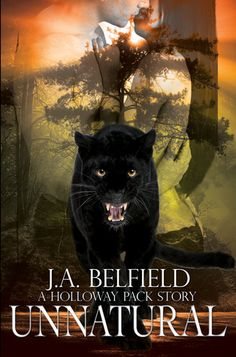 Unnatural by J.A. Belfield | Holloway Pack, BK#4 | Publisher: J. Taylor Publishing | Publication Date: April 7, 2014 |  www.jabelfield.com | #Paranormal #shape-shifters #werewolves