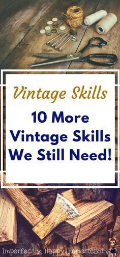 Vintage Skills - 10 More Vintage Skills We Still Need for Homesteading, Prepping and More.