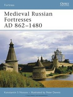 Medieval Russian Fortresses AD 862-1480 (Osprey Fortress 61)