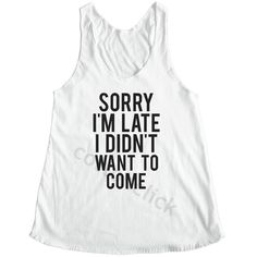 Sorry I'm Late I Didn't Want to Come Shirt Tumblr Funny Slogan Hipster Shirt Yoga Shirt Women Tank T featuring polyvore, fashion, clothing, tops, tanks, white, women's clothing, yoga shirt, hipster shirts, checkered shirt, hipster tank tops and white shirt