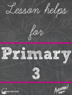 Amazing lesson helps for LDS Primary 3- hooray!