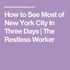 How to See Most of New York City In Three Days | The Restless Worker
