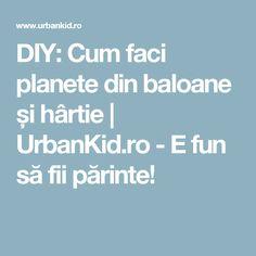 DIY: Cum faci planete din baloane și hârtie | UrbanKid.ro - E fun să fii părinte!