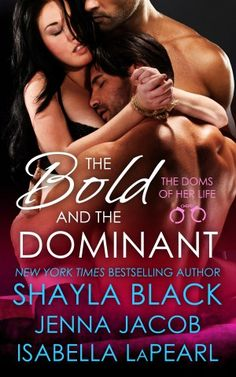 The Bold and The Dominant by Shayla Black, Jenna Jacob, Isabella LaPearl Release Blitz  @Shayla_Black   @JennaJacob3