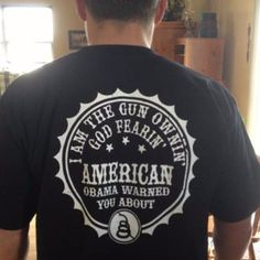 Customer Photo: I Am The Gun Ownin' God Fearin' American, Obama Warned You About. T-Shirt
