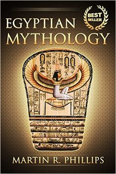 Amazon.com: Egyptian Mythology: Discover the Ancient Secrets of Egyptian Mythology (Egypt, Ancient Egypt, Ancient Civilizations, Gods, Pharaohs, Ra, Isis, Set) (Ancient Civilizations and Mythology) eBook: Martin R. Phillips, Egyptian Mythology, Gods and Pharaohs: Books