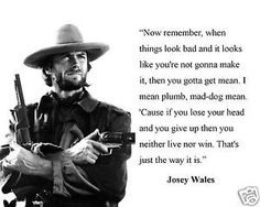 Outlaw Josey Wales Quotes pin on misc Outlaw Josey Wales Quotes. Here is Outlaw Josey Wales Quotes for you. Outlaw Josey Wales Quotes pin on the outlaw josey wales. Bad Quotes, Famous Quotes, Great Quotes, Quotes To Live By, Life Quotes, Inspirational Quotes, Genius Quotes, Western Quotes, Cowboy Quotes