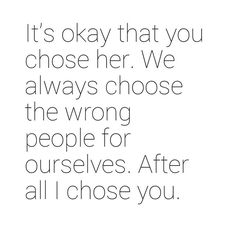 It's okay that you chose her. While your at it you should choose to teach her the difference in these tiny words